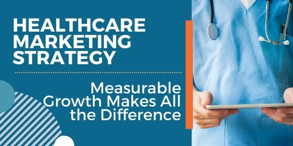 Healthcare Marketing Strategy Measurable Growth Makes All the Difference
