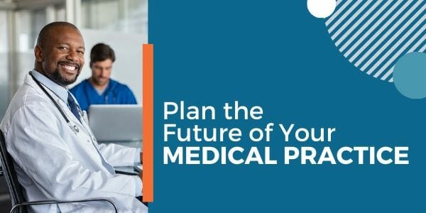 Plan the Future of Your Medical Practice with Healthcare Marketing