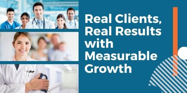 Real Clients Real Results with Marketing in Healthcare