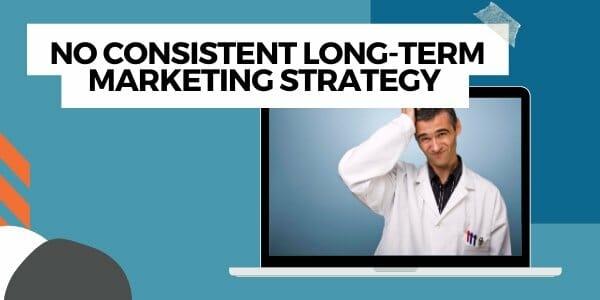 no consistent long-term marketing strategy