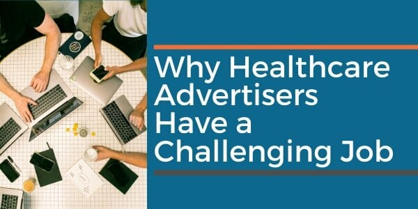 why healthcare advertisers have a hard job