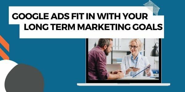 google ads in long term marketing goals