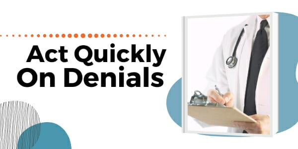act quickly on denials