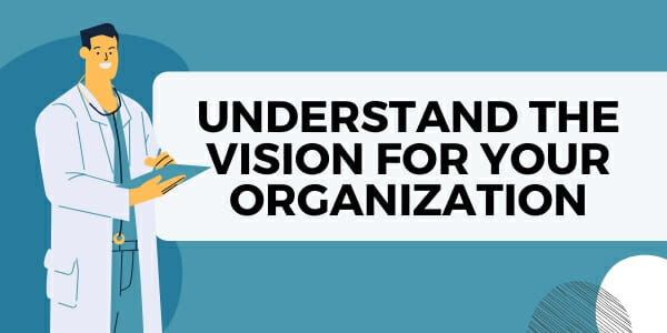 understand the vision for your organization