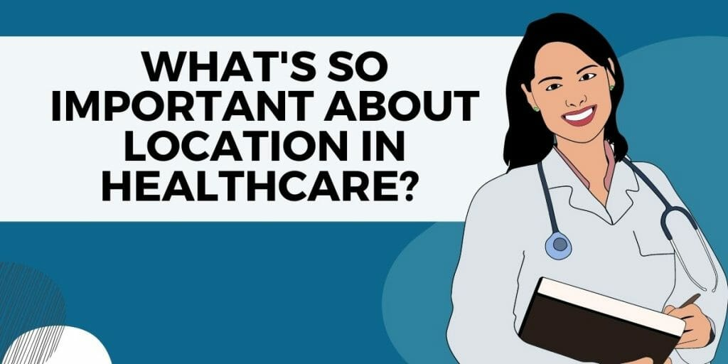 what's so important about location in healthcare?