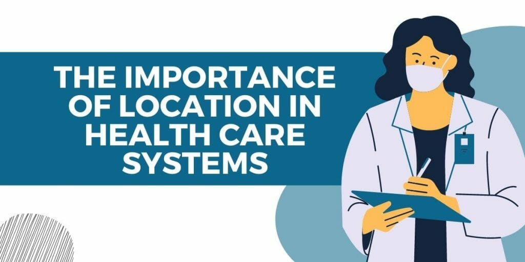 the importance of location in health care systems