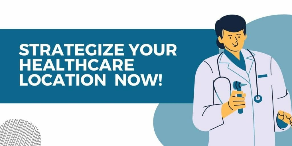 strategize your healthcare location now